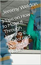 3 Tips on How to Make It Through Nursing School and Pass the NCLEX (English Edition)