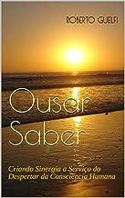Ousar Saber: Criando Sinergia a Serviço do Despertar da Consciência Humana (Atletas da Evolução Livro 1)