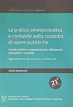 Scaricare Libri La pratica amministrativa e contabile nella condotta di opere pubbliche. I lavori pubblici: programmazione, affidamento, esecuzione e controllo PDF