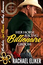 Her Horse Racing Billionaire Groom: Sweet, Christian 'Married by Christmas' (Bachelor Second Chance Cowboy Romances Book 4)