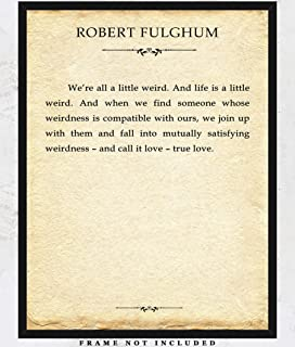 Robert Fulghum We`re All a Little Weird… Typography Wall Art Print - Unique Room Decor for Boys, Girls, Men & Women - (11x14) Unframed Picture Great Gift Idea for Book Lovers Under $15