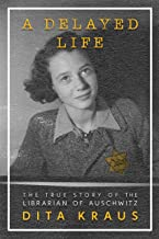 A Delayed Life: The True Story of the Librarian of Auschwitz