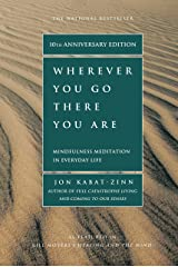 Wherever You Go, There You Are: Mindfulness Meditation In Everyday Life Kindle Edition