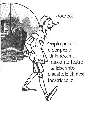 Periplo pericoli e peripezie di Pinocchio: Racconto teatro & laberinto a scattole chinesi inestricabile