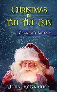 Christmas in Tut Tut Bun: Children's Fantasy (The Wizard of Tut Tut Bun Book 3)