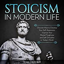 Stoicism in Modern Life: Discover How to Develop Your Self-Awareness, Improve Your Mental Toughness and Self-Discipline in Today's World: Beginner's Guide