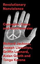 Revolutionary Nonviolence: Concepts, Cases and Controversies (English Edition)