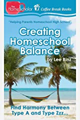 Creating Homeschool Balance: Find Harmony Between Type A and Type Zzz..... (The HomeScholar's Coffee Break Book series 14) Kindle Edition