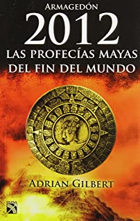 Armagedon 2012 / The End of Time: Las Profecias Mayas Del Fin Del Mundo / the Mayan Prophecies Revisited (Spanish Edition)