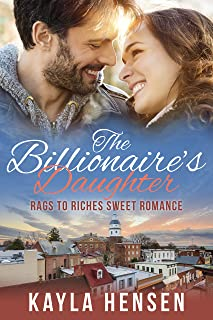 The Billionaire's Daughter (Rags to Riches Romance Book 1)