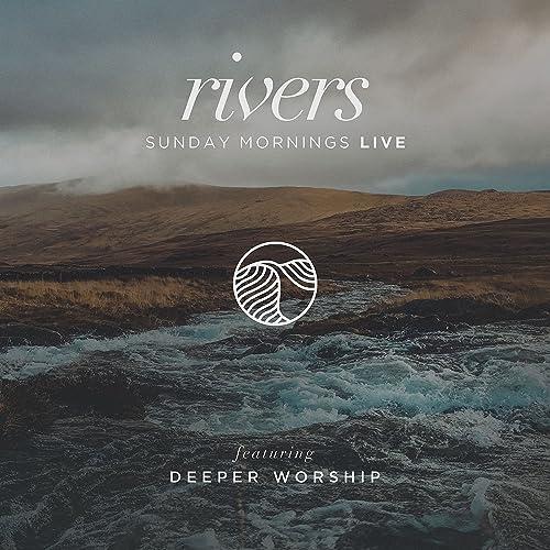 Deeper Worship - Rivers: Sunday Mornings Live (2021)