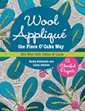 Wool Appliqué the Piece O' Cake Way: 12 Cheerful Projects • Mix Wool with Cotton & Linen