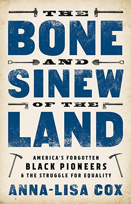 The Bone and Sinew of the Land: America's Forgotten Black Pioneers and the Struggle for Equality (English Edition)