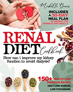 Renal Diet Cookbook: How Can I Improve my Kidney Function to Avoid Dialysis? + 150 Healthy & Delicious Recipes Only Low So...
