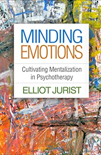 Minding Emotions: Cultivating Mentalization in Psychotherapy (Psychoanalysis and Psychological Science)