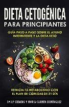Dieta Cetogénica para Principiantes: Guía Paso a Paso sobre el Ayuno Intermitente y la Dieta Keto. Reinicia tu metabolismo con el Plan de Comidas de 21 día (Spanish Edition)