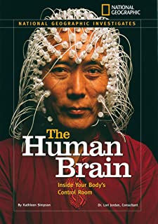 National Geographic Investigates: The Human Brain: Inside Your Body's Control Room (National Geographic Investigates Science)