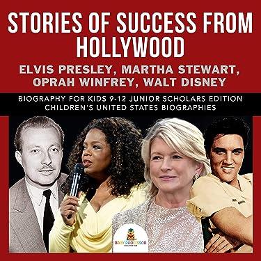 Stories of Success from Hollywood : Elvis Presley, Martha Stewart, Oprah Winfrey, Walt Disney | Biography for Kids 9-12 Junior Scholars Edition | Children's United States Biographies