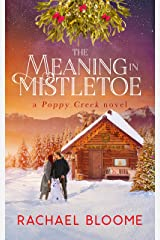 The Meaning in Mistletoe: A Heartwarming, Holiday Romance (Book #4) (A Poppy Creek Novel) Kindle Edition
