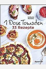 1 Dose Tomaten - 33 Gerichte, in denen Dosentomaten bzw. Paradeiser die Hauptrolle spielen. Mit wenigen weiteren Zutaten. Das Kochbuch für eilige Genießer (German Edition) Format Kindle