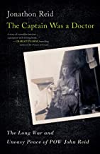 The Captain Was a Doctor: The Long War and Uneasy Peace of POW John Reid