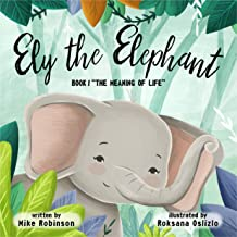 """Ely the Elephant: Book 1 """"The Meaning of Life"""" (Ely the Elephant's Adventures)"""