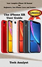THE IPHONE XR USER GUIDE: Your Complete iPhone XR Manual for