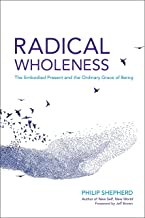 Radical Wholeness: The Embodied Present and the Ordinary Grace of Being