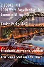 Elizabeth Moves to London and Eric Goes Out onThe Town: 2 books in 1. Easy 1000 Word Readers for Learners of English