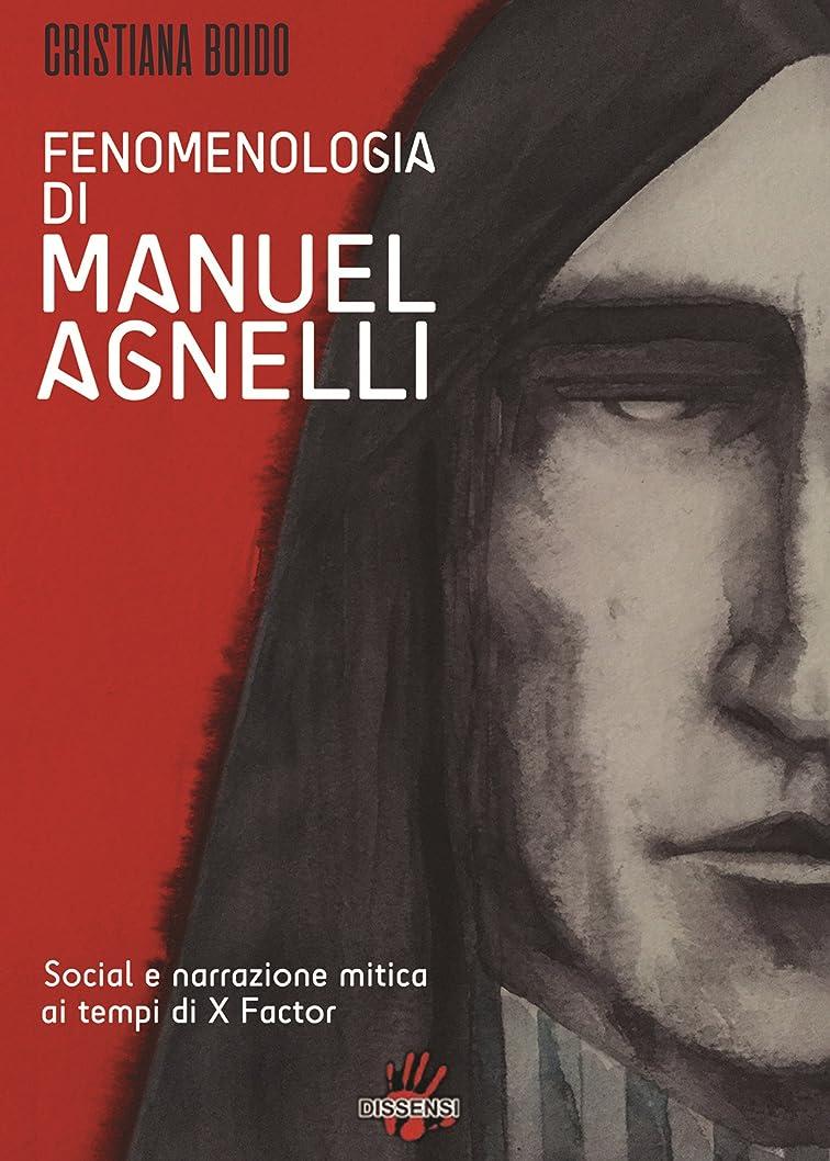 行政ブローフレームワークFenomenologia di MANUEL AGNELLI. Social e narrazione mitica ai tempi di X FATTOR (Italian Edition)