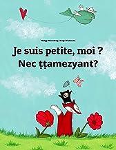 Je suis petite, moi ? Nec ṭṭamezyant?: Un livre d'images pour les enfants (Edition bilingue français-amazighe) (Un livre i...