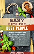 Easy Keto for Busy People: The Step by Step Cookbook Guide with over 110+ Quick Delicious, Friendly and Easy Recipes for Health and Weight Loss with Ketogenic Diet