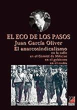 EL ECO DE LOS PASOS: EL ANARCOSINDICALISMO En la calle En el Comité de Milicias En el gobierno En el exilio