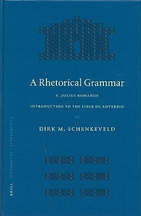 A Rhetorical Grammar: C. Iulius Romanus, Introduction to the Liber de Adverbio