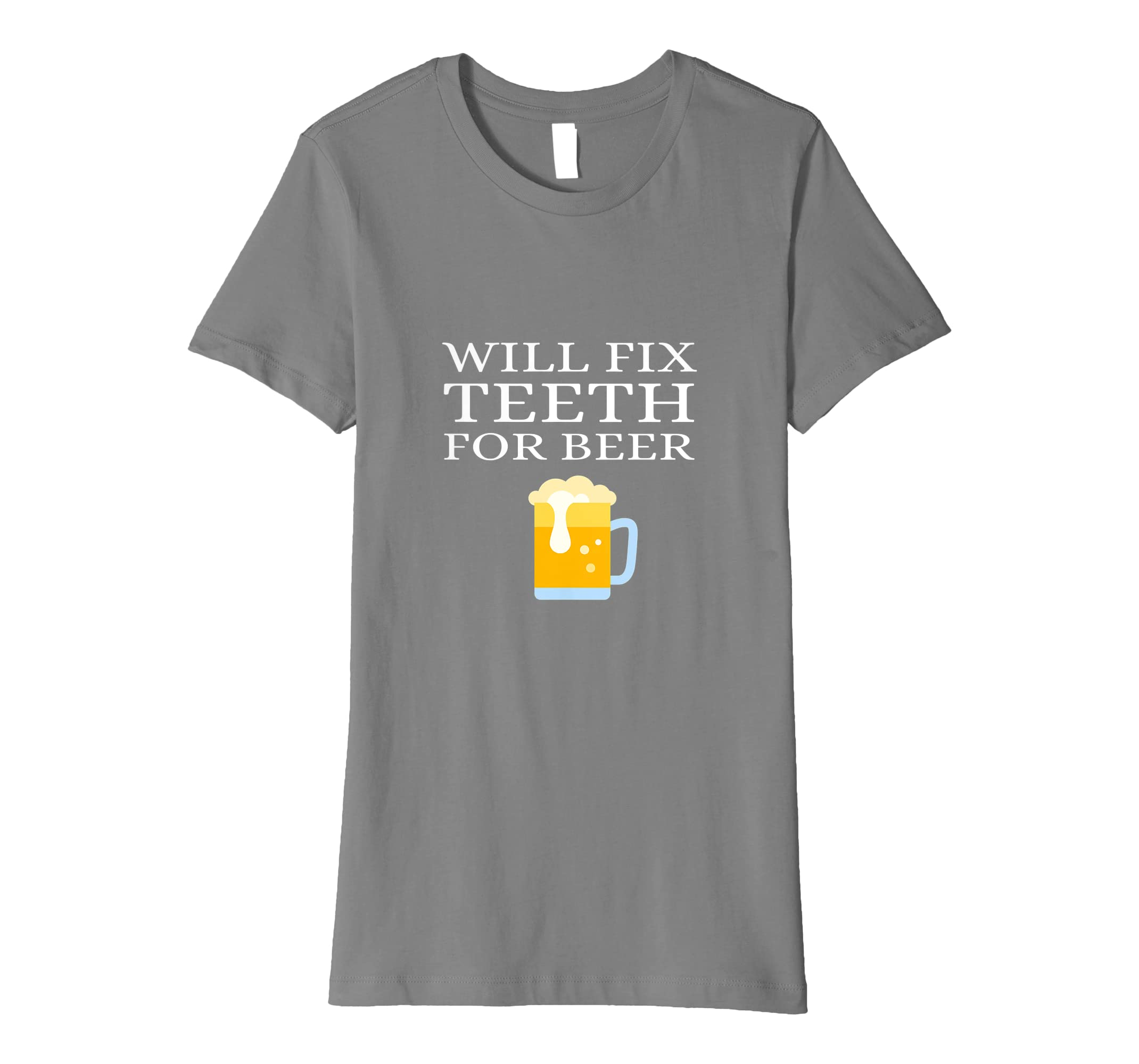 e39d38380 Amazon.com: Will Fix Teeth For Beer Funny Dentist Orthodontist Tee Shirt:  Clothing