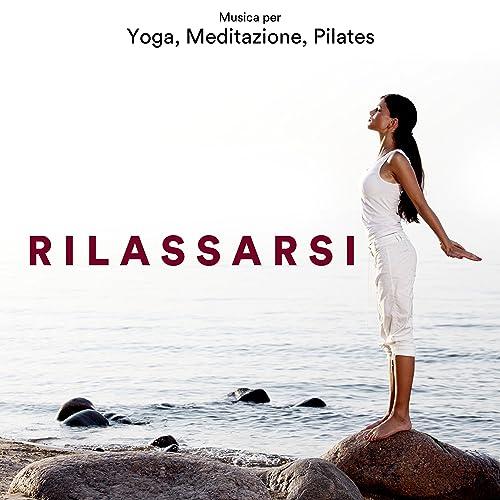 Rilassarsi - Musica per Yoga, Meditazione, Pilates by Yoga ...