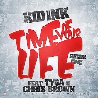 Time Of Your Life (Remix) [feat. Tyga & Chris Brown] [Explicit]