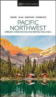 DK Eyewitness Pacific Northwest: Oregon, Washington and British Columbia