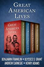 Great American Lives: The Autobiography of Benjamin Franklin, Personal Memoirs of Ulysses S. Grant, Autobiography of Andre...