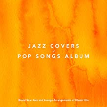 Jazz Covers of Pop Songs Album: Brand New Jazz and Lounge Arrangments of Classic Hits