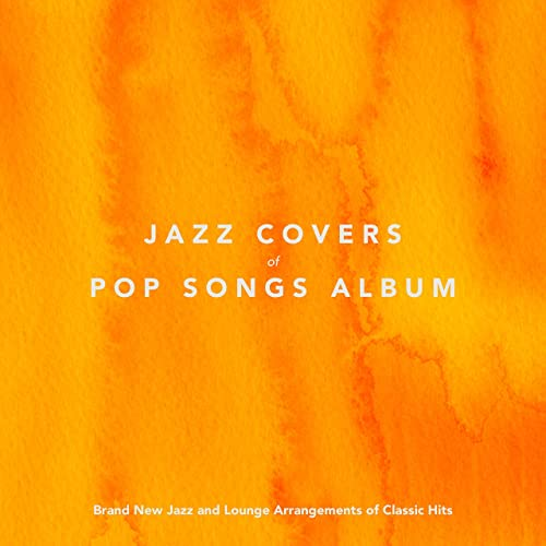 Jazz Covers of Pop Songs Album: Brand New Jazz and Lounge