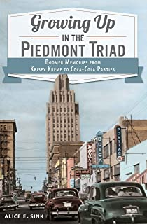 Growing Up in the Piedmont Triad: Boomer Memories from Krispy Kreme to Coca-Cola Parties
