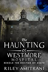 The Haunting of Westmore Hospital - Behold the Doctor of Death Kindle Edition
