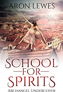 School For Spirits: Archangel Undercover (Spirit School Book 5)