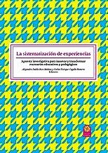 La sistematización de experiencias: Apuesta investigativa para innovar y transformar escenarios educativos y pedagógicos