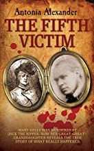 The Fifth Victim - Mary Kelly was murdered by Jack the Ripper now her Great-Great-Grandaughter reveals the true story of what really happened