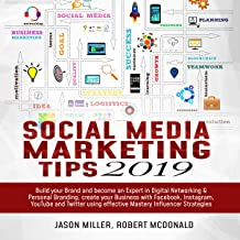 Social Media Marketing Tips 2019: Build Your Brand and Become an Expert in Digital Networking & Personal Branding, Create Your Business with Facebook, Instagram, YouTube and Twitter Using Effective Mastery Influencer Strategies