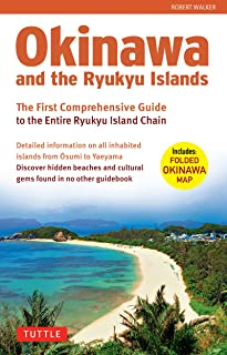 Okinawa and the Ryukyu Islands: The First Comprehensive Guid