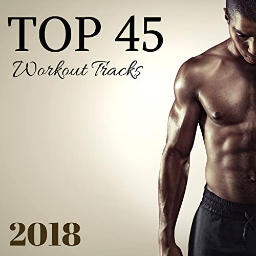 Top 45 Workout Tracks 2018 - Best Motivating Songs for