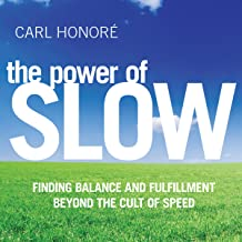 The Power of Slow: Finding Balance and Fulfillment Beyond the Cult of Speed